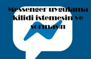 Messenger uygulama kilidi istemesin ve sormasın