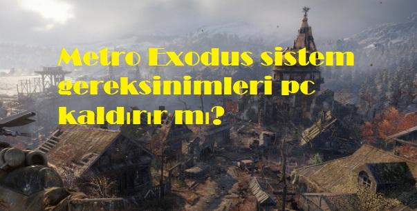 Metro Exodus sistem gereksinimleri pc kaldırır mı