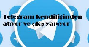 Telegram kendiliğinden atıyor ve çıkış yapıyor