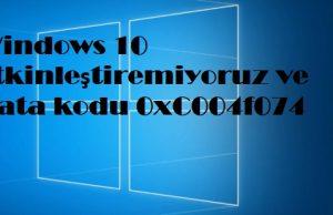 Windows 10 etkinleştiremiyoruz ve hata kodu 0xC004f074