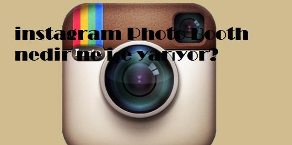 instagram Photo Booth nedir ne işe yarıyor