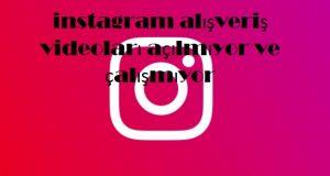 instagram alışveriş videoları açılmıyor ve çalışmıyor
