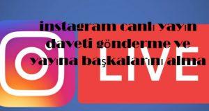 instagram canlı yayın daveti gönderme ve yayına başkalarını alma