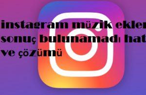 instagram müzik ekleme sonuç bulunamadı hatası ve çözümü