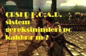 CRSED F.O.A.D. sistem gereksinimleri pc kaldırır mı