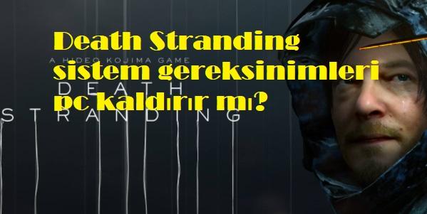 Death Stranding sistem gereksinimleri pc kaldırır mı