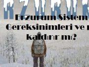 Erzurum Sistem Gereksinimleri ve pc kaldırır mı