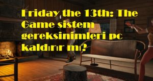 Friday the 13th The Game sistem gereksinimleri pc kaldırır mı