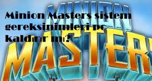 Minion Masters sistem gereksinimleri pc kaldırır mı