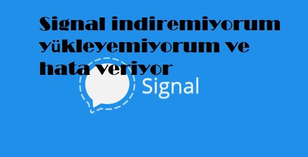 Signal indiremiyorum yükleyemiyorum ve hata veriyor