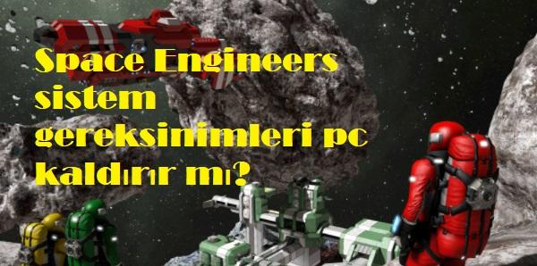 Space Engineers sistem gereksinimleri pc kaldırır mı