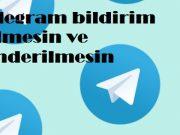 Telegram bildirim gelmesin ve gönderilmesin