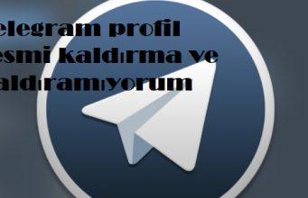 Telegram profil resmi kaldırma ve kaldıramıyorum