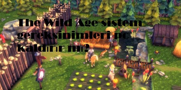 The Wild Age sistem gereksinimleri pc kaldırır mı