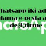 Whatsapp iki adımlı doğrulama e-posta adresini değiştirme