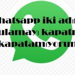 Whatsapp iki adımlı doğrulamayı kapatma ve kapatamıyorum