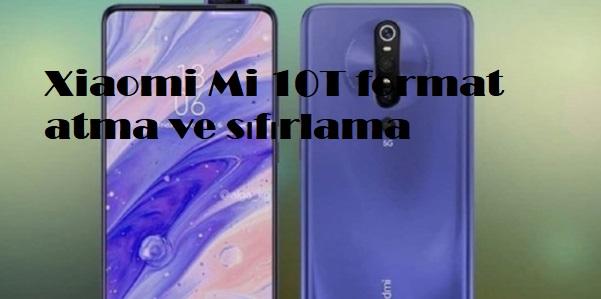 Xiaomi Mi 10T format atma ve sıfırlama