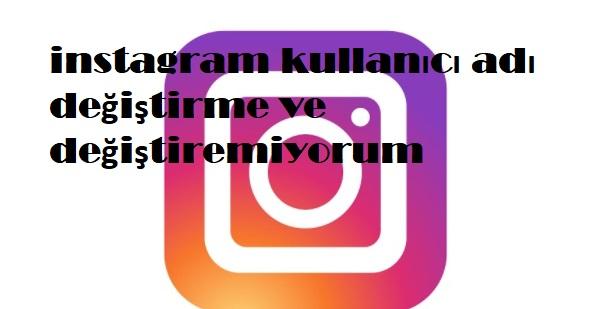 instagram kullanıcı adı değiştirme ve değiştiremiyorum