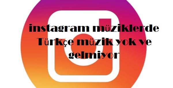 instagram müziklerde Türkçe müzik yok ve gelmiyor