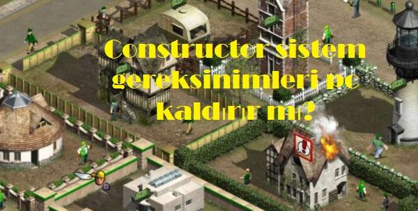 Constructor sistem gereksinimleri pc kaldırır mı