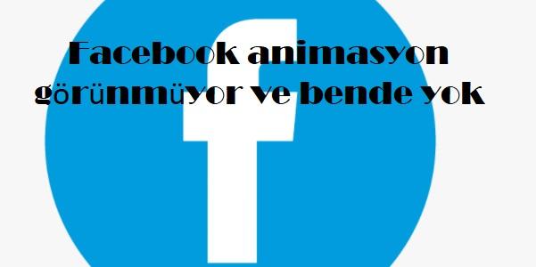Facebook animasyon görünmüyor ve bende yok