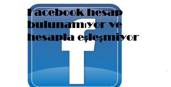 Facebook hesap bulunamıyor ve hesapla eşleşmiyor