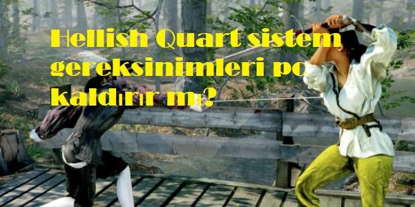 Hellish Quart sistem gereksinimleri pc kaldırır mı