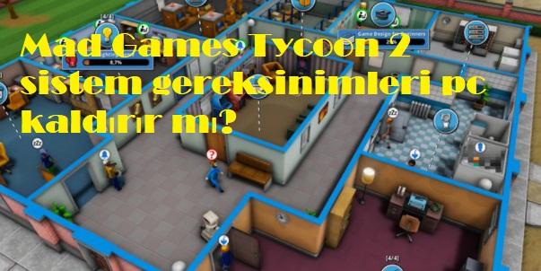 Mad Games Tycoon 2 sistem gereksinimleri pc kaldırır mı