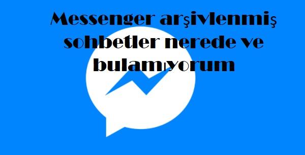 Messenger arşivlenmiş sohbetler nerede ve bulamıyorum