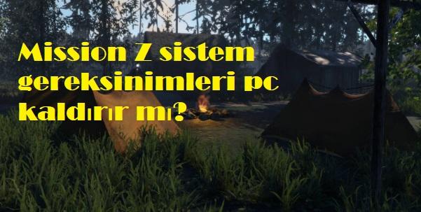 Mission Z sistem gereksinimleri pc kaldırır mı