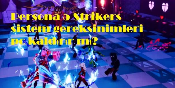 Persona 5 Strikers sistem gereksinimleri pc kaldırır mı