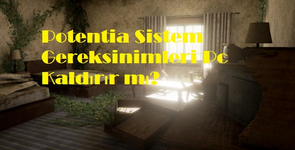 Potentia Sistem Gereksinimleri Pc Kaldırır mı