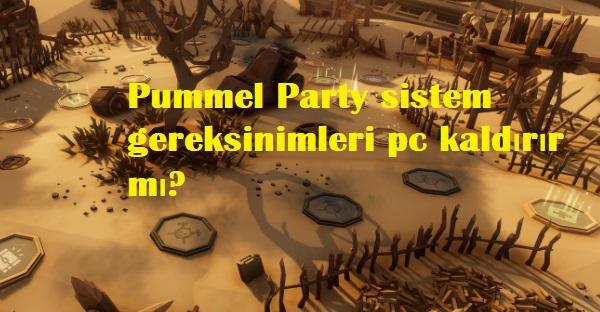 Pummel Party sistem gereksinimleri pc kaldırır mı