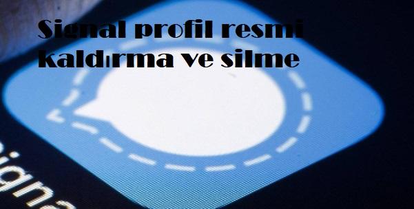 Signal profil resmi kaldırma ve silme
