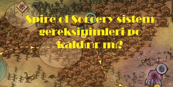 Spire of Sorcery sistem gereksinimleri pc kaldırır mı