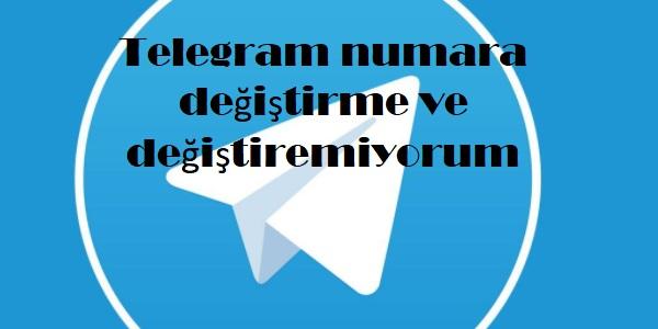 Telegram numara değiştirme ve değiştiremiyorum
