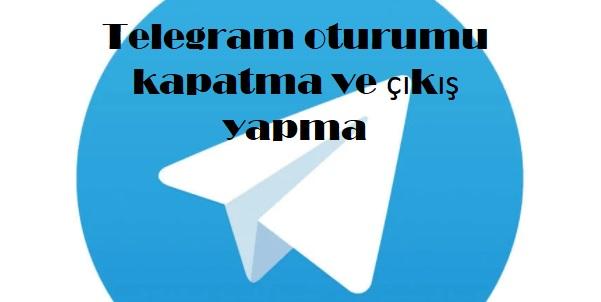 Telegram oturumu kapatma ve çıkış yapma