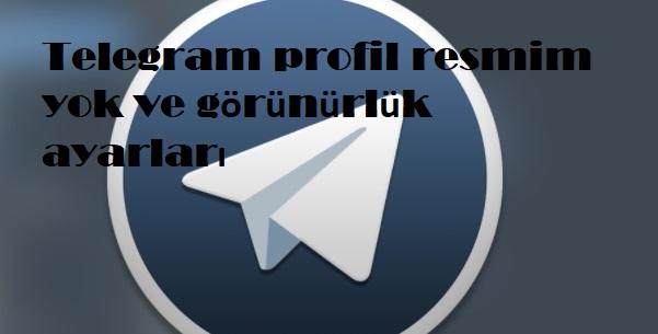 Telegram profil resmim yok ve görünürlük ayarları