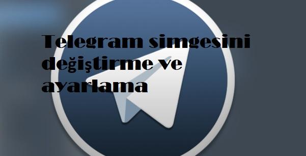Telegram simgesini değiştirme ve ayarlama
