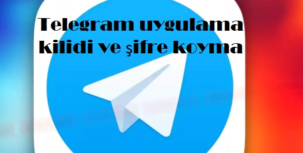 Telegram uygulama kilidi ve şifre koyma