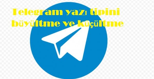 Telegram yazı tipini büyültme ve küçültme