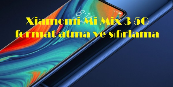 Xiamomi Mi Mix 3 5G format atma ve sıfırlama