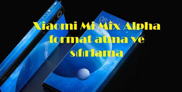 Xiaomi Mi Mix Alpha format atma ve sıfırlama