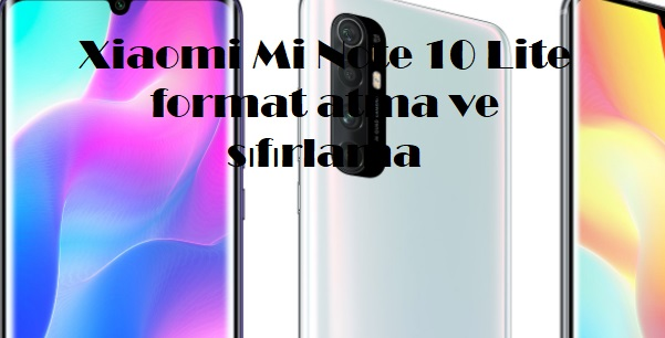 Xiaomi Mi Note 10 Lite format atma ve sıfırlama