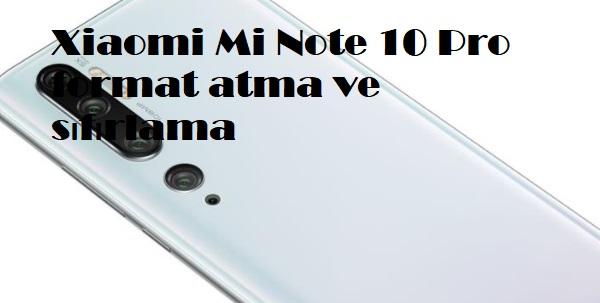 Xiaomi Mi Note 10 Pro format atma ve sıfırlama