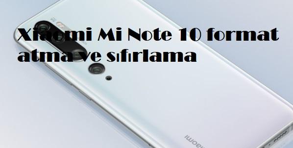 Xiaomi Mi Note 10 format atma ve sıfırlama