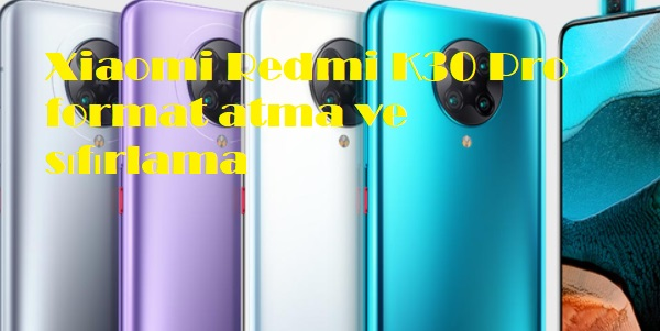 Xiaomi Redmi K30 Pro format atma ve sıfırlama