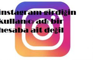 instagram girdiğin kullanıcı adı bir hesaba ait değil