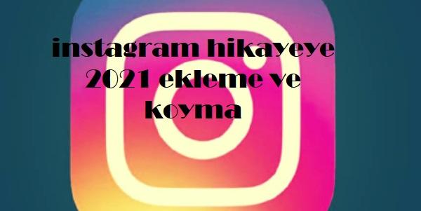 instagram hikayeye 2021 ekleme ve koyma