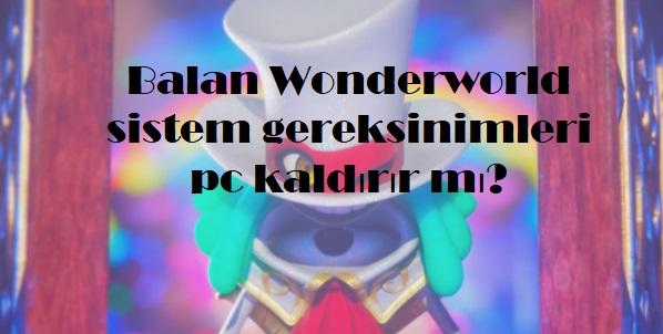 Balan Wonderworld sistem gereksinimleri pc kaldırır mı